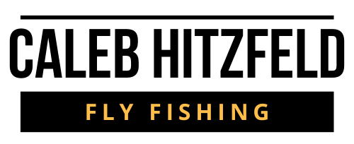 Caleb Hitzfeld Fly Fishing